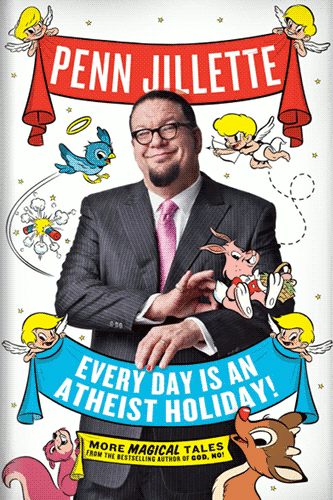 """Every Day is an Atheist Holiday"" cover, featuring author Penn Jillette surrounded by Disney knockoff cartoon creatures as he holds a banner with the book's title on it."
