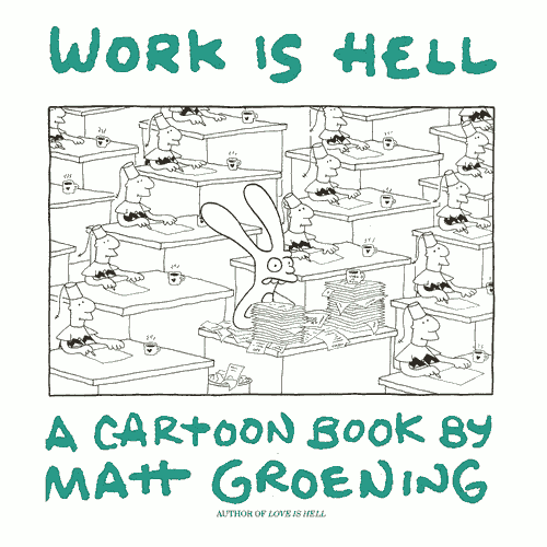 """Work is Hell"" cover, with a malformed anthropmorphic rabbit sitting in a desk with large stacks of paperwork on it, surrounded by other desks with short guys in fezes within them."